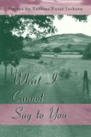 What I Cannot Say to You
