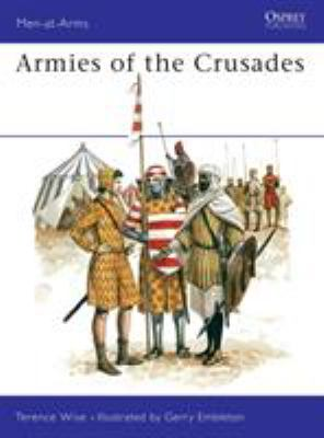 Armies of the Crusades / text by Terence Wise ; colour plates by G. A. Embleton.