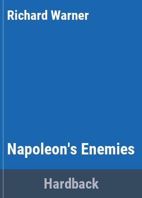 Napoleon's enemies / edited by Richard Warner ; with a foreword by David Chandler.