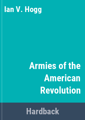 Armies of the American Revolution / [by] Ian V. Hogg and John H. Batchelor.
