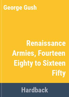 Renaissance armies, 1480-1650 / George Gush.