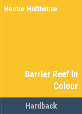 Barrier Reef in colour / Hector Holthouse.