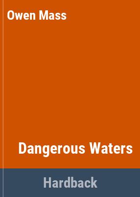 Dangerous waters / [by] Owen Mass.