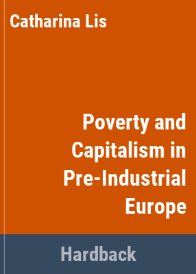 Poverty and capitalism in pre-industrial Europe / [by] Catharina Lis, Hugo Soly ; [translated from the Dutch MSS. by James Coonan].