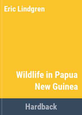 Wildlife in Papua New Guinea / [by] Eric Lindgren ; drawings [by] Vali Herzer.