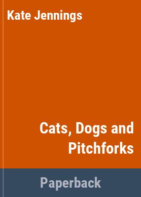 Cats, dogs & pitchforks / Kate Jennings.