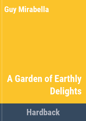 A garden of earthly delights : autumn, winter, spring, summer : living and eating from a home garden / Guy Mirabella ; photographs by Lynette Zeeng.