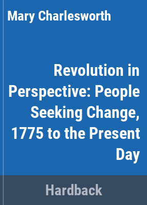 Revolution in perspective : people seeking change, 1775 to the present day / Mary Charlesworth.