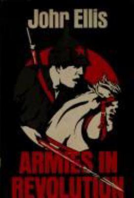 Armies in revolution / John Ellis.