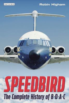 Speedbird [electronic resource] : the complete history of BOAC / Robin Higham.