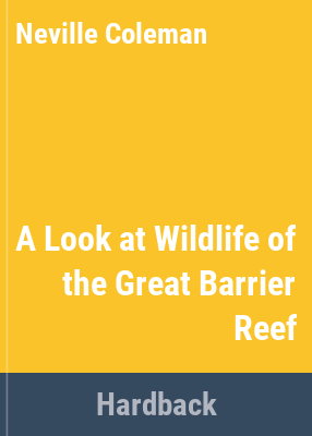 A look at wildlife of the Great Barrier Reef / Neville Coleman.