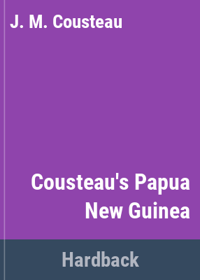 Cousteau's Papua New Guinea journey / Jean-Michel Cousteau and Mose Richards.