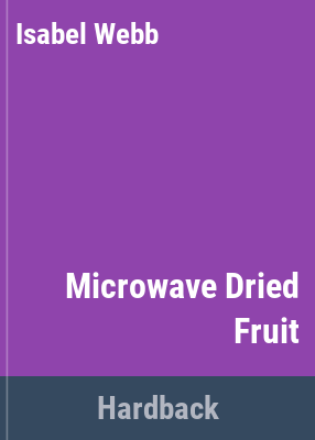Microwave dried fruit & other fruit delicacies / Isabel Webb.