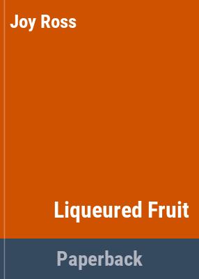 Liqueured fruit / Joy Ross.