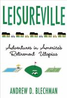 Leisureville: Adventures in America's Retirement Utopias / Andrew D. Blechman