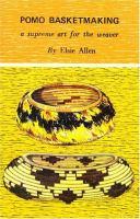 Pomo Basketmaking, A Supreme Art for the Weaver