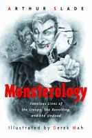 Monsterology : the fabulous lives of the creepy, the revolting, and the undead95 p. : ill., maps ; 21 cm.