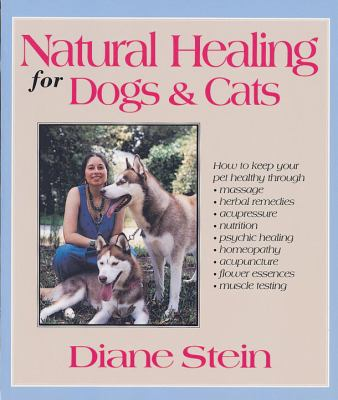 Natural healing for dogs & cats / by Diane Stein.