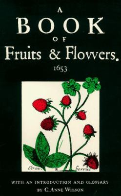 A Book of fruits and flowers : first published in 1653 and here reproduced in facsimile / with an introduction by C. Anne Wilson.