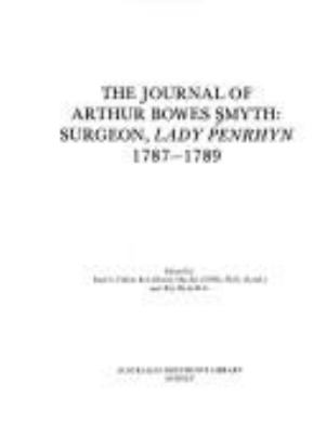 The journal of Arthur Bowes Smyth : surgeon, Lady Penrhyn, 1787-1789 / edited by Paul G. Fidlon and R. J. Ryan.