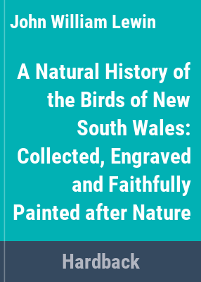 A natural history of the birds of New South Wales : collected, engraved and faithfully painted after nature / by John William Lewin ; introduction and bibliographical descriptions by Allan McEvey.