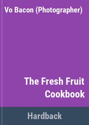 The fresh fruit cookbook / Vo Bacon.