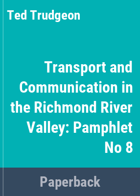 Transport and communication in the Richmond River Valley / [by] Glen Hall.