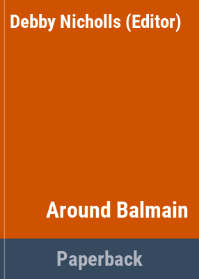 Around Balmain : a second record of an historic suburb and some of its buildings / photographs by Douglass Baglin and Gordon Clarke ; compiled by Debby Nicholls.