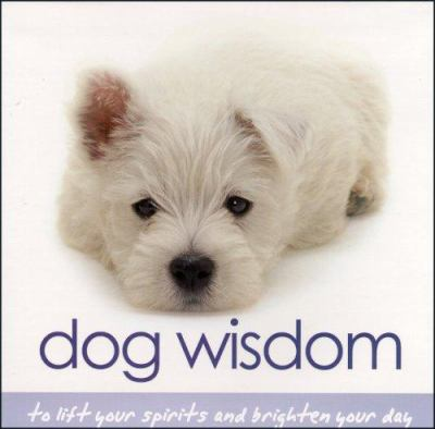 Dog Wisdom : to lift your spirits and brighten your day / [writing by Tanya Graham, photographs Jane Burton, concept by Toni Carmine Salerno].