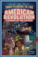 The Thrifty Time Traveler's Guide To The American Revolution : A Handbook For Time Travelers