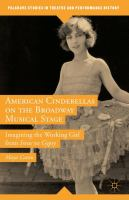 American Cinderellas on Broadway musical stage : imagining the working girl from Irene to Gypsy cover