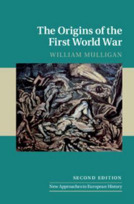 The origins of the First World War / William Mulligan.