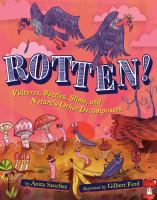 Rotten! : vultures, beetles, slime, and nature's other decomposers