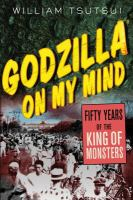 Godzilla On My Mind:  Fifty Years Of The King Of Monsters, by William Tsutsui, Ph.D