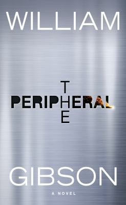 The peripheral / by William Gibson.