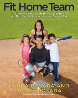 Fit home team : the Posada family guide to health, exercise, and nutrition the inexpensive and simple way