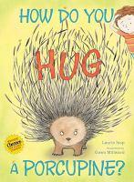 How Do You Hug A Porcupine?