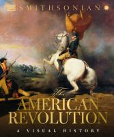 The American Revolution : a visual history.360 pages : illustrations (some color), color maps ; 31 cm