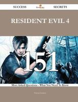 Resident Evil 4 151 Success Secrets - 151 Most Asked Questions On Resident Evil 4 - What You Need To Know