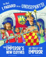 For real, I paraded in my underpants! : the story of the emperor's new clothes as told by the emperor