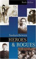 Saskatchewan heroes & rogues