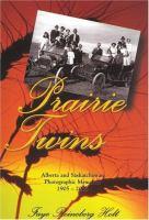 Prairie twins : Alberta and Saskatchewan photographic memories, 1905-2005