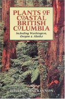Plants of Coastal British Columbia: Including Washington, oregon & Alaska