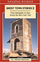 Ghost town stories II : from renegade to ruin along the Red Coat Trail