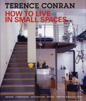 How to Live in Small Spaces: Design, Furnishing, Decoration, Detail for the Smaller Home