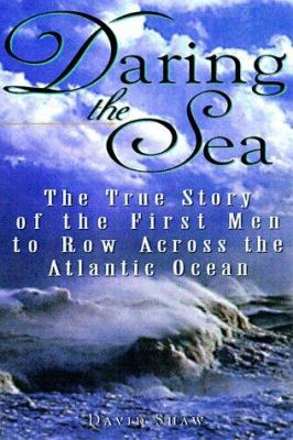 Daring the sea : the true story of the first men to row across the Atlantic Ocean / David W. Shaw.