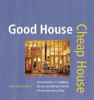 Good House, Cheap House: Adventures in Creating An Extraordinary Home at An ordinary Price