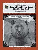 A guide for using  Brown Bear,  Brown Bear What do you See? in the classroom : based on the book written Bill Marting, Jr.