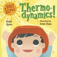 Baby loves thermo-dynamics!