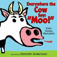 Everywhere the Cow Says Moo by Ellen Weinstein, book cover